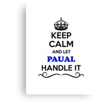 Keep Calm and Let PAUAL Handle it Canvas Print