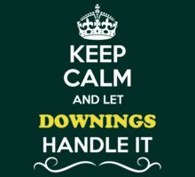 Keep Calm and Let DOWNINGS Handle it by thenamer