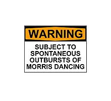 WARNING: SUBJECT TO SPONTANEOUS OUTBURSTS OF MORRIS DANCING Photographic Print