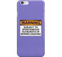 WARNING: SUBJECT TO SPONTANEOUS OUTBURSTS OF MORRIS DANCING iPhone Case/Skin