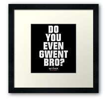 Do You Even Gwent Bro? [White] Framed Print