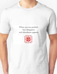 When you are grateful, fear disappears and abundance appears T-Shirt