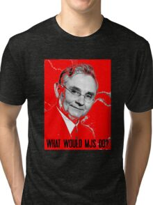 What Would MJS Do? Tri-blend T-Shirt