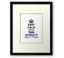 Keep Calm and Let TAB Handle it Framed Print