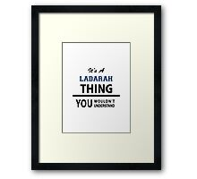 Its a LADARAH thing, you wouldn't understand Framed Print