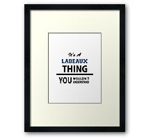 Its a LADEAUX thing, you wouldn't understand Framed Print