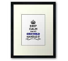 Keep Calm and Let ORYNKO Handle it Framed Print