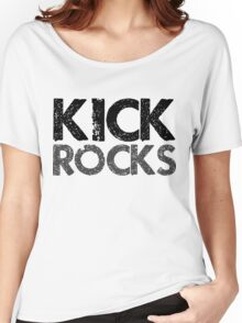 Kick Rocks (Grunge Type) Women's Relaxed Fit T-Shirt