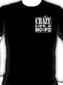 CRAZY MOFO:  BKWH T-Shirt