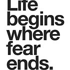 Life Begins Where Fear Ends. by TheLoveShop