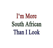 I'm More South African Than I Look  by supernova23