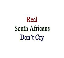 Real South Africans Don't Cry  by supernova23