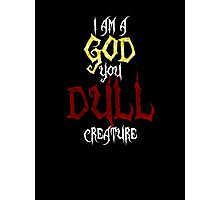I am a GOD you DULL creature. (White Text) Photographic Print