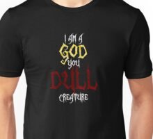 I am a GOD you DULL creature. (White Text) Unisex T-Shirt
