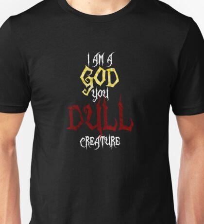I am a GOD you DULL creature. (White Text) Unisex T-Shirt