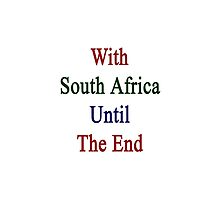 With South Africa Until The End  by supernova23