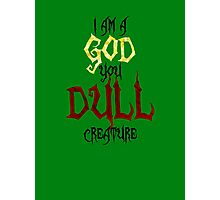 I am a GOD you DULL creature. (Black Text) Photographic Print
