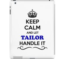 Keep Calm and Let TAILOR Handle it iPad Case/Skin