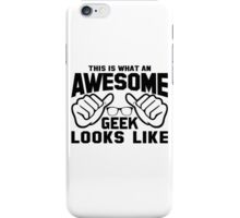 This is What an AWESOME GEEK Looks Like iPhone Case/Skin