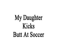 My Daughter Kicks Butt At Soccer  by supernova23
