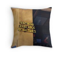 Waitress Available - Sometimes Throw Pillow