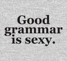 Good grammar is sexy. by onitees