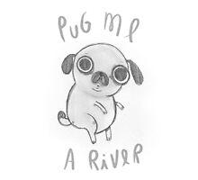 Pug me a river by malcriadamal