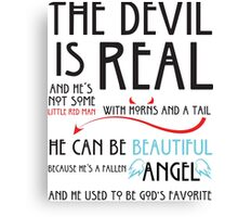 The Devil is  Real Canvas Print