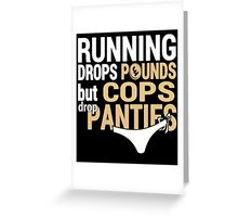 Running Drops Pounds But Cops Drop Panties - Custom Tshirt Greeting Card