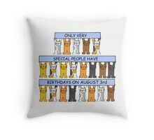 Only special people have birthdays on August 3rd. Throw Pillow