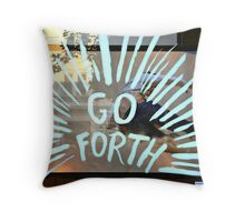GO FORTH! Throw Pillow