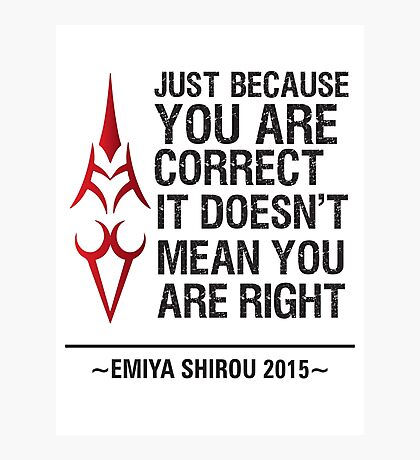 Just Because You are Correct It Doesn't Mean You are Right Photographic Print