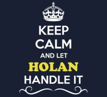Keep Calm and Let HOLAN Handle it Kids Clothes
