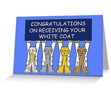 Congratulations on receiving your white coat. Greeting Card