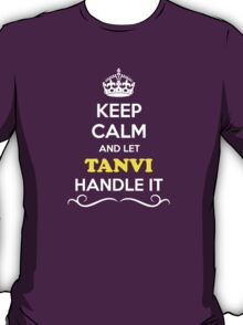 Keep Calm and Let TANVI Handle it T-Shirt