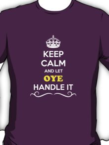 Keep Calm and Let OYE Handle it T-Shirt