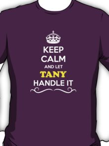 Keep Calm and Let TANY Handle it T-Shirt