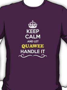 Keep Calm and Let QUAWEE Handle it T-Shirt
