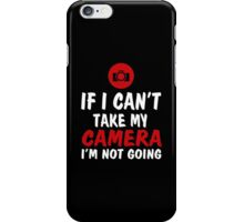 If I Can't Take My Camera I'm Not Going - Tshirts & Hoodies iPhone Case/Skin