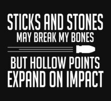 Sticks And Stones May Break My Bones But Hollow Points Expand On Impact - Custom tshirt by funnyshirts2015