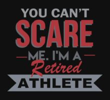 You Can't Scare Me I'm A Retired Athlete - Funny Tshirt by funnyshirts2015