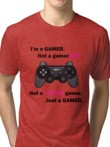 I'm a GAMER, not a gamerGIRL. v.2 Tri-blend T-Shirt
