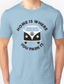 Home Is Where You Park It. Unisex T-Shirt