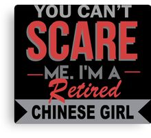 You Can't Scare Me I'm A Retired Chinese Girl - Funny Tshirt Canvas Print