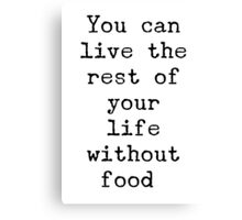 You can live the rest of your life without food. Canvas Print