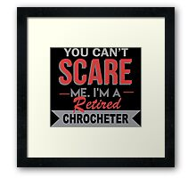You Can't Scare Me I'm A Retired Chrocheter - Funny Tshirt Framed Print