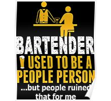 Bartender Used To Be A People Person But People Ruined That For Me Poster