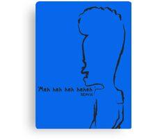 Beavis - 'Meh heh heh heheh' Canvas Print