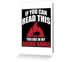 If you can read this you are in my aggro range Greeting Card