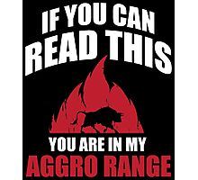 If you can read this you are in my aggro range Photographic Print